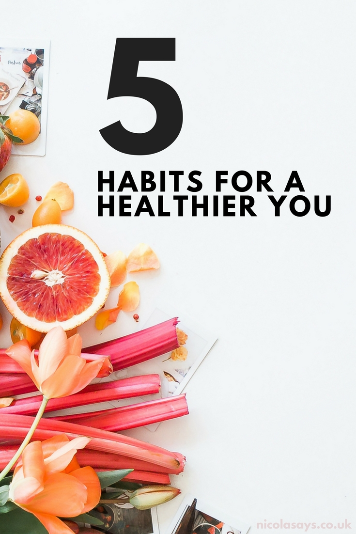 5 habits for a healthier you - ideas and inspiration for some healthy habits you can commit to, without being overwhelmed. Here's to a journey towards better physical and mental health and happiness!