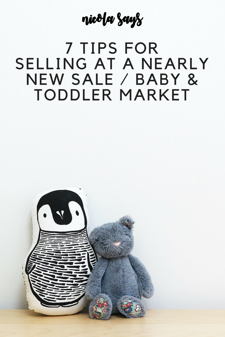 7 Tips for selling at a preloved, nearly new sale or baby and toddler market. Advice on what to expect, how to prepare, how to price and what sells well at baby markets. Read more at nicolasays.co.uk